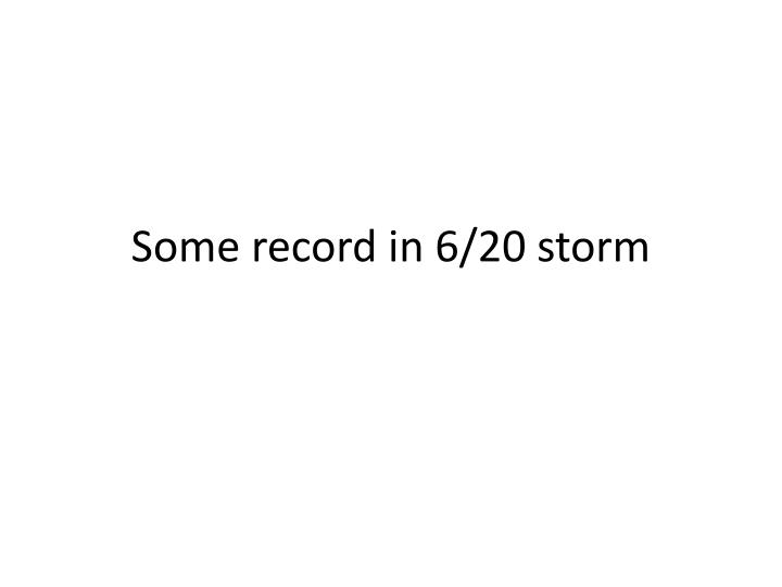 Some record in 6 20 storm