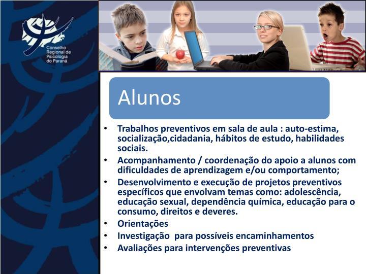 Trabalhos preventivos em sala de aula : auto-estima, socialização,cidadania, hábitos de estudo, habilidades sociais.