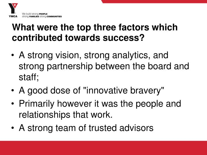 A strong vision, strong analytics, and strong partnership between the board and staff;
