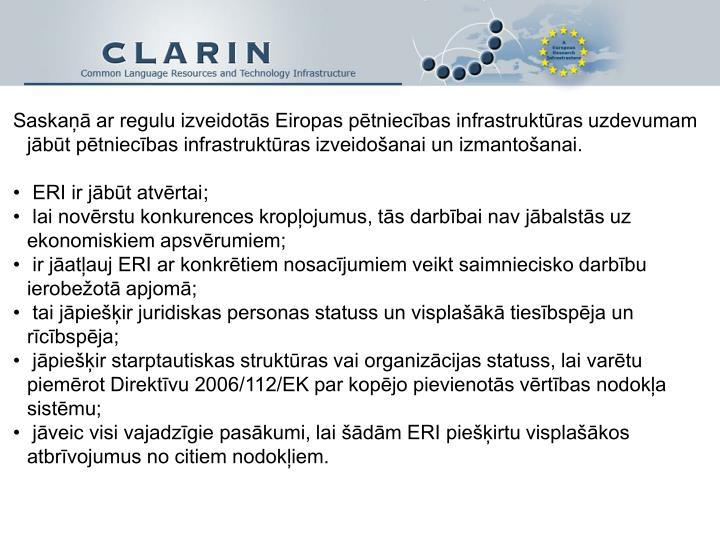 Saskaņā ar regulu izveidotās Eiropas pētniecības infrastruktūras uzdevumam jābūt pētniecības infrastruktūras izveidošanai un izmantošanai.