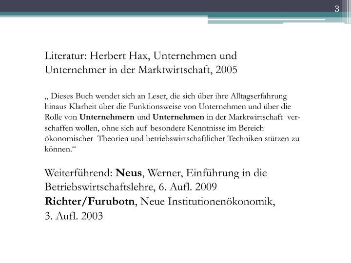 Literatur: Herbert Hax, Unternehmen und Unternehmer in der Marktwirtschaft, 2005