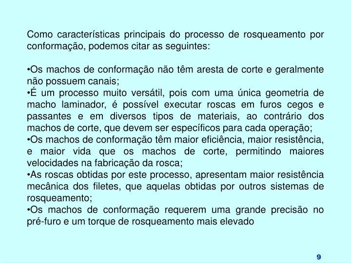 Como características principais do processo de rosqueamento por conformação, podemos citar as seguintes: