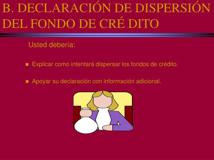 B. DECLARACIÓN DE DISPERSIÓN DEL FONDO DE CRÉ DITO