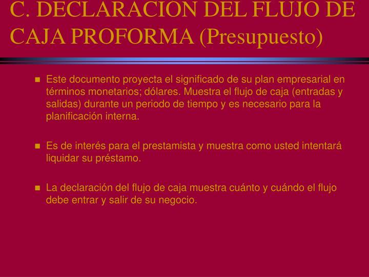 C. DECLARACIÓN DEL FLUJO DE CAJA PROFORMA (Presupuesto)