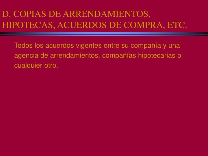 D. COPIAS DE ARRENDAMIENTOS, HIPOTECAS, ACUERDOS DE COMPRA, ETC.