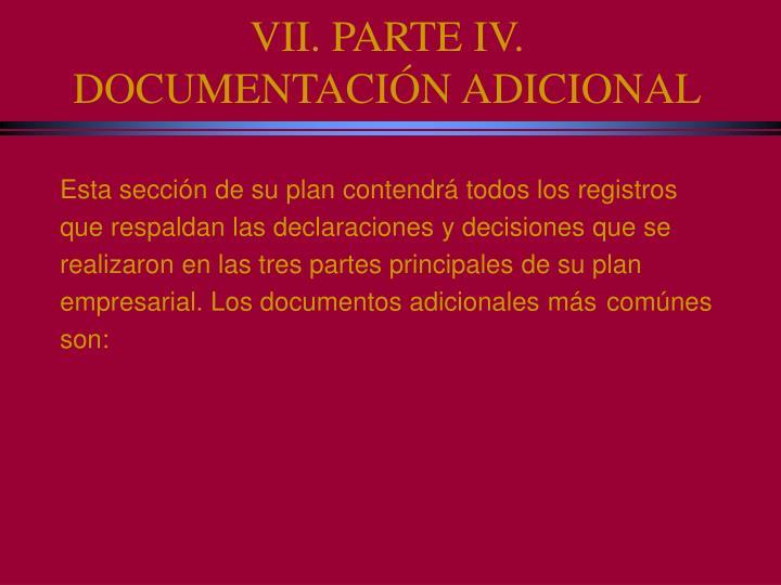 VII. PARTE IV. DOCUMENTACIÓN ADICIONAL