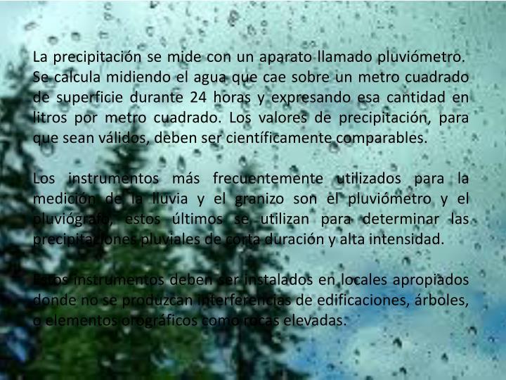 La precipitación se mide con un aparato llamadopluviómetro.