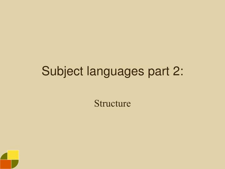 Subject languages part 2
