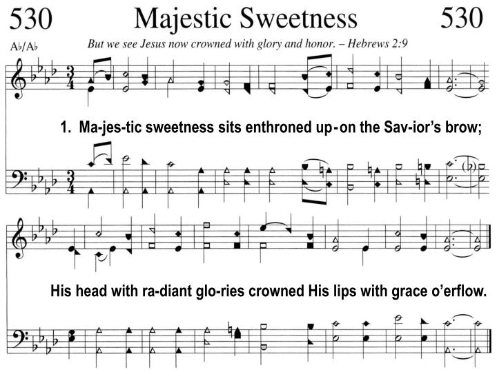 1.  Ma-jes-tic sweetness sits enthroned up