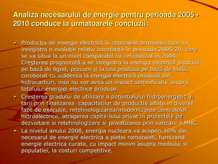 Analiza necesarului de energie pentru perioada 2005 -2010 conduce la urmatoarele concluzii: