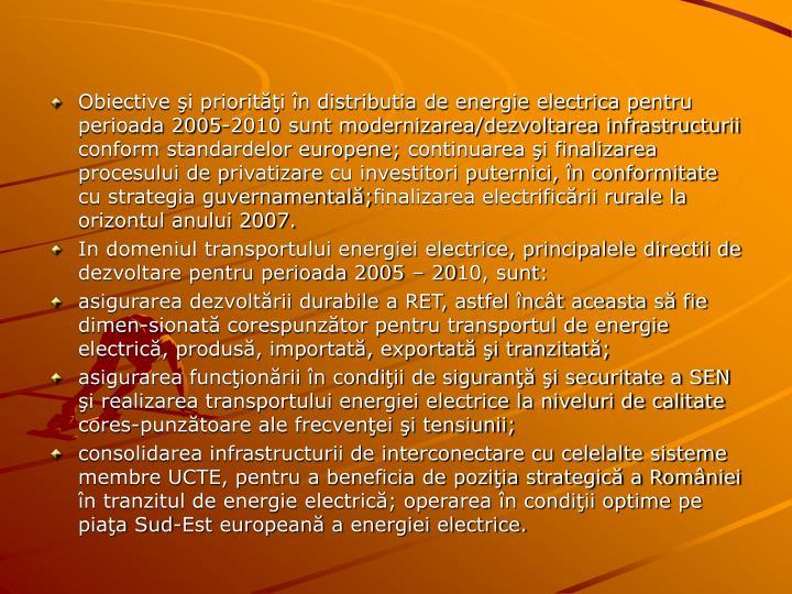 Obiective şi priorităţi în distributia de energie electrica pentru perioada 2005-2010 sunt modernizarea/dezvoltarea infrastructurii conform standardelor europene;