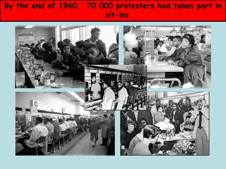 By the end of 1960,  70 000 protesters had taken part in sit-ins