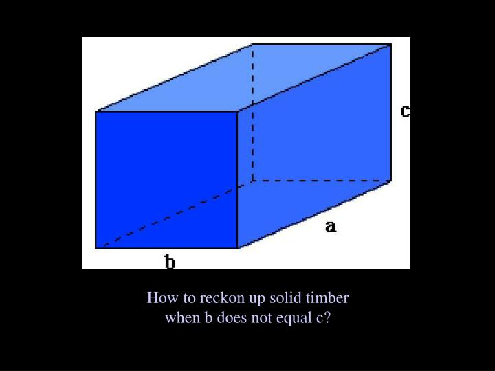 How to reckon up solid timber when b does not equal c?