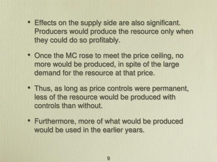 Effects on the supply side are also significant. Producers would produce the resource only when they could do so profitably.