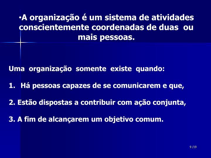A organização é um sistema de atividades  conscientemente coordenadas de duas  ou           mais pessoas.