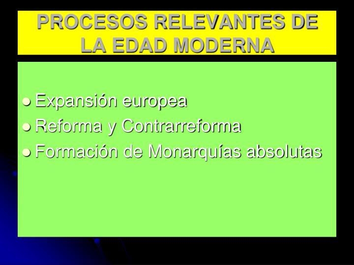 PROCESOS RELEVANTES DE LA EDAD MODERNA