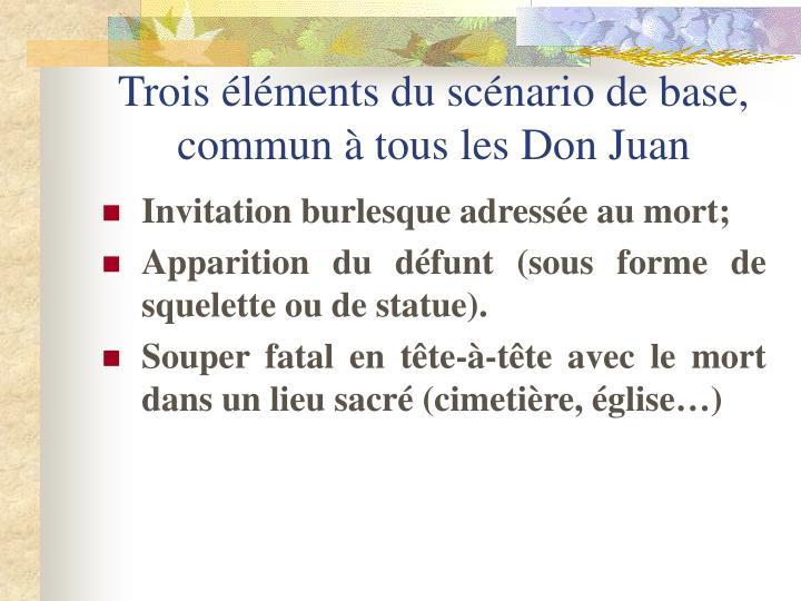 Trois éléments du scénario de base, commun à tous les Don Juan