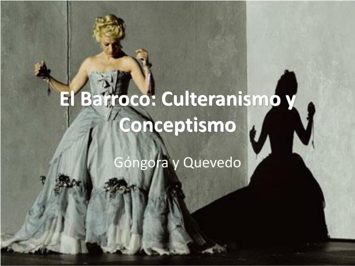 El Barroco: Culteranismo y Conceptismo