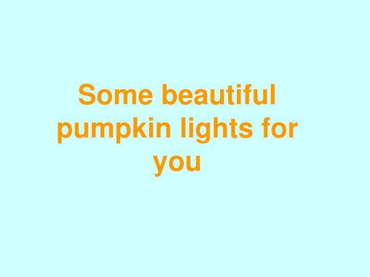 Some beautiful pumpkin lights for you