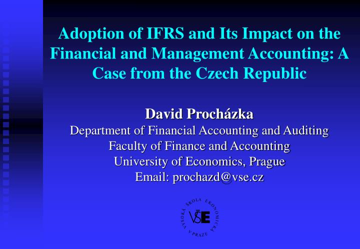 Adoption of IFRS and Its Impact on the Financial and Management Accounting: A Case from the Czech Re...