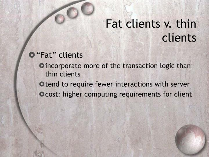 Fat clients v. thin clients