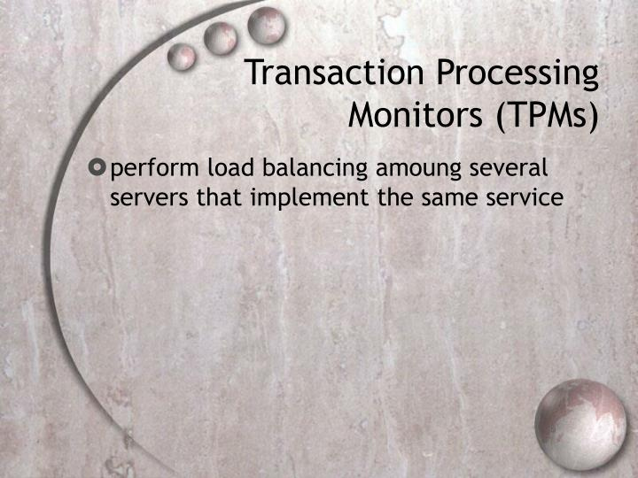 Transaction Processing Monitors (TPMs)