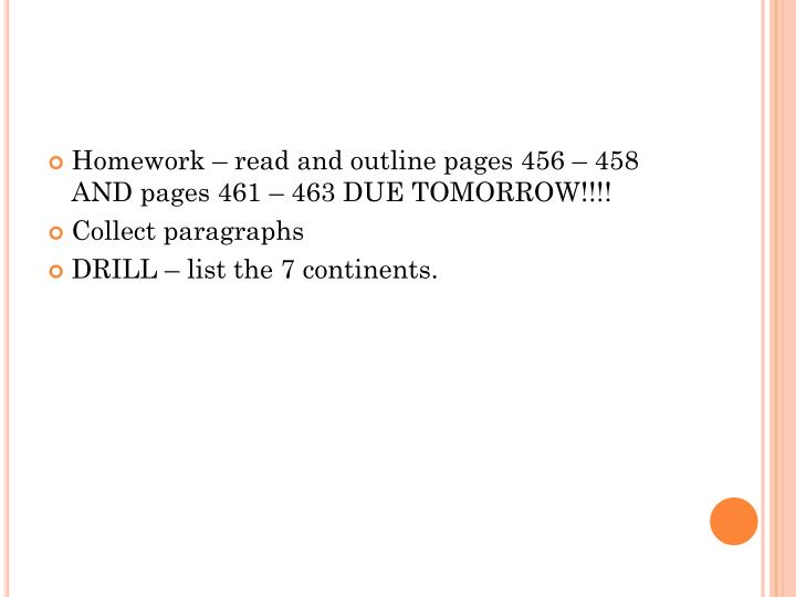 Homework – read and outline pages 456 – 458 AND pages 461 – 463 DUE TOMORROW!!!!