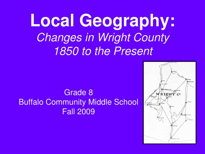 Local geography changes in wright county 1850 to the present
