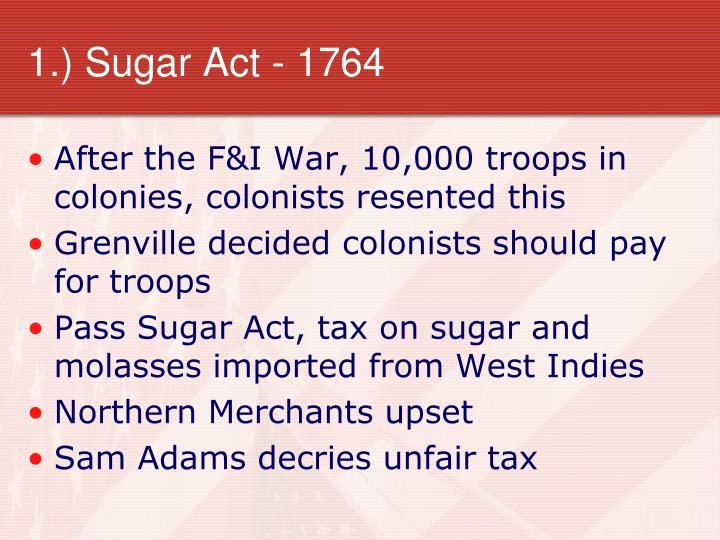 1.) Sugar Act - 1764