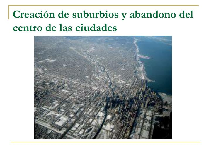 Creación de suburbios y abandono del centro de las ciudades