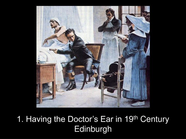 1. Having the Doctor's Ear in 19