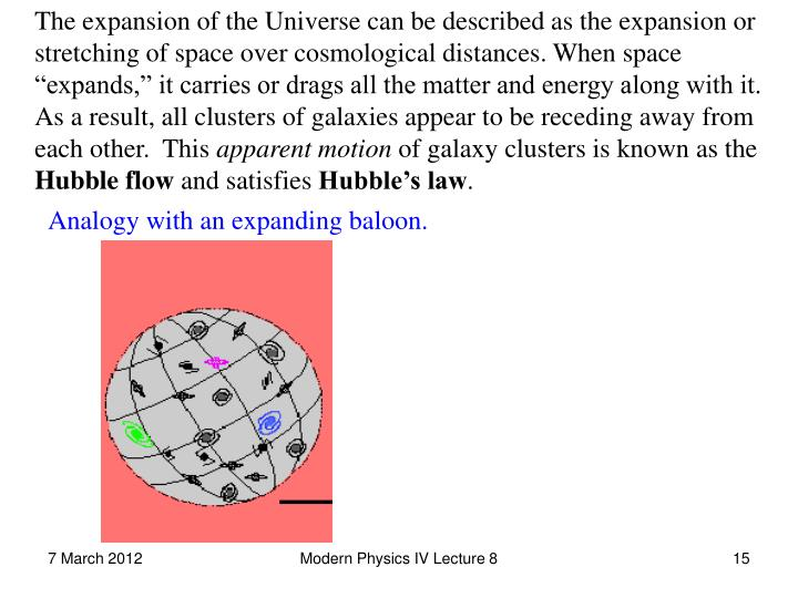 "The expansion of the Universe can be described as the expansion or stretching of space over cosmological distances. When space ""expands,"" it carries or drags all the matter and energy along with it. As a result, all clusters of galaxies appear to be receding away from each other.  This"