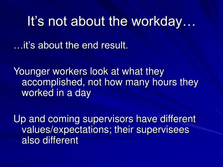 It's not about the workday…