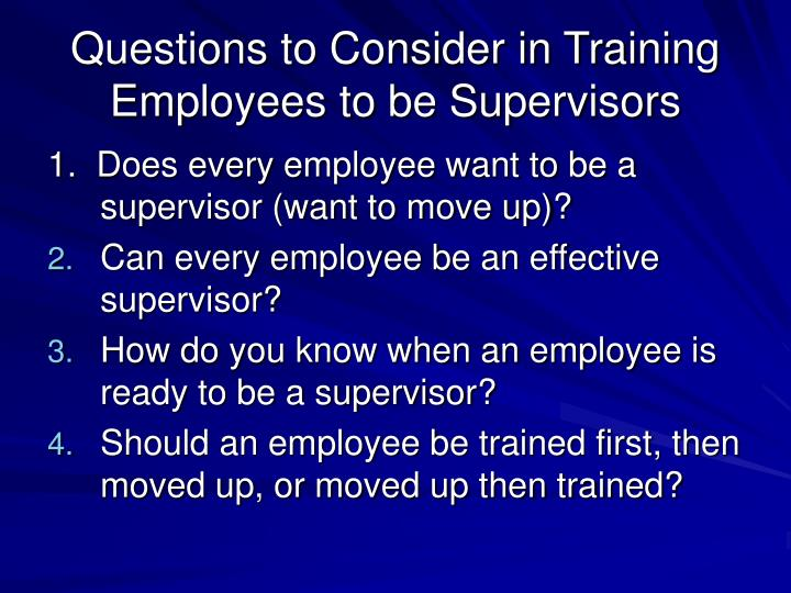 Questions to Consider in Training Employees to be Supervisors