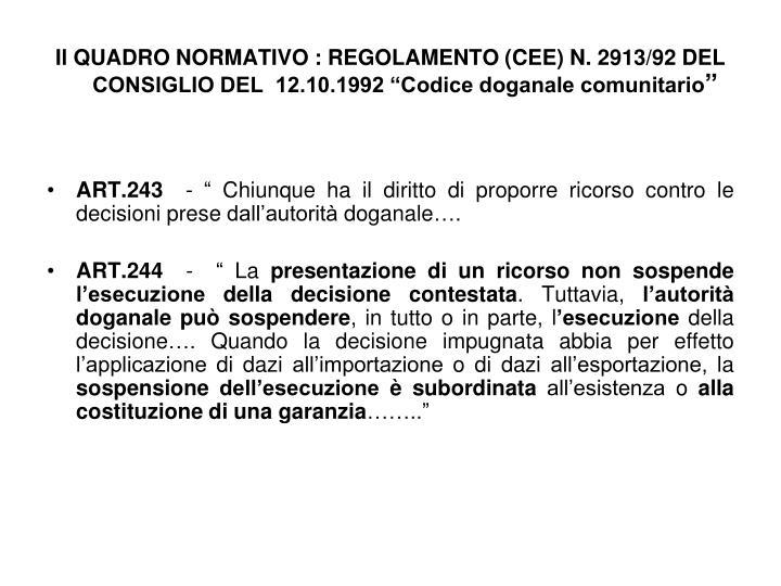 """Il QUADRO NORMATIVO : REGOLAMENTO (CEE) N. 2913/92 DEL CONSIGLIO DEL  12.10.1992 """"Codice doganale comunitario"""