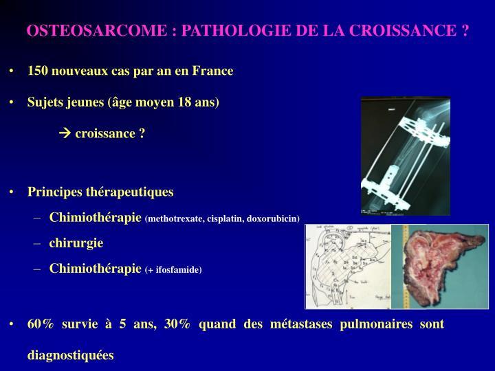 OSTEOSARCOME : PATHOLOGIE DE LA CROISSANCE ?