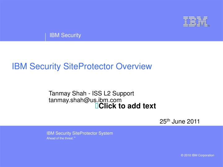 Tanmay Shah - ISS L2 Support  tanmay.shah@us.ibm.com
