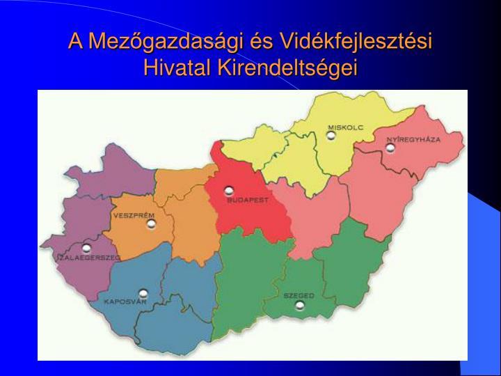 A Mezőgazdasági és Vidékfejlesztési Hivatal Kirendeltségei