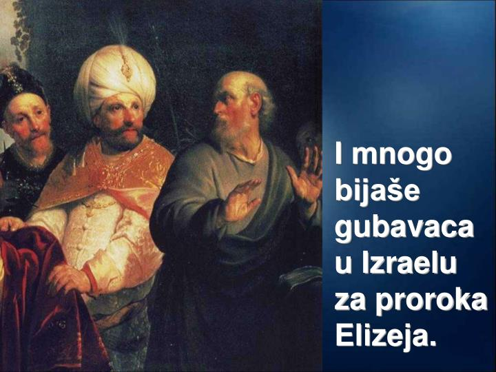 I mnogo bijaše gubavaca u Izraelu za proroka Elizeja.