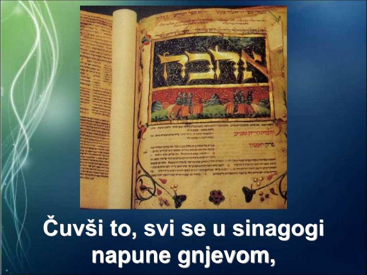 Čuvši to, svi se u sinagogi napune gnjevom,