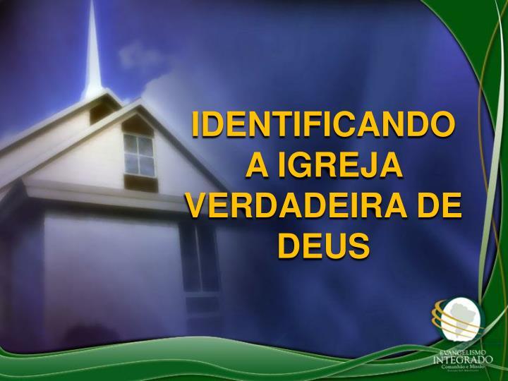 IDENTIFICANDO A IGREJA VERDADEIRA DE DEUS