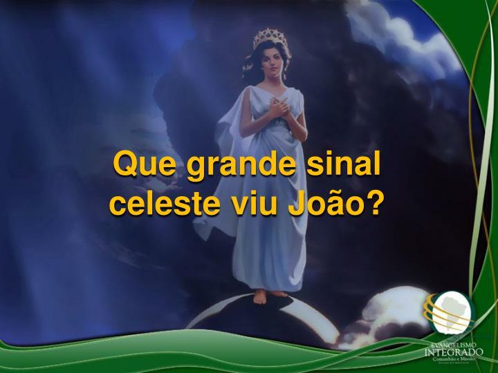 Que grande sinal celeste viu Joo?