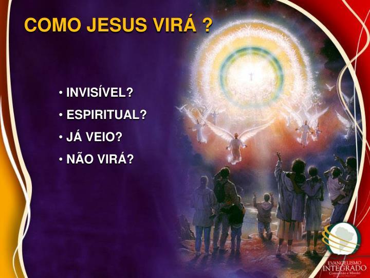 COMO JESUS VIRÁ ?