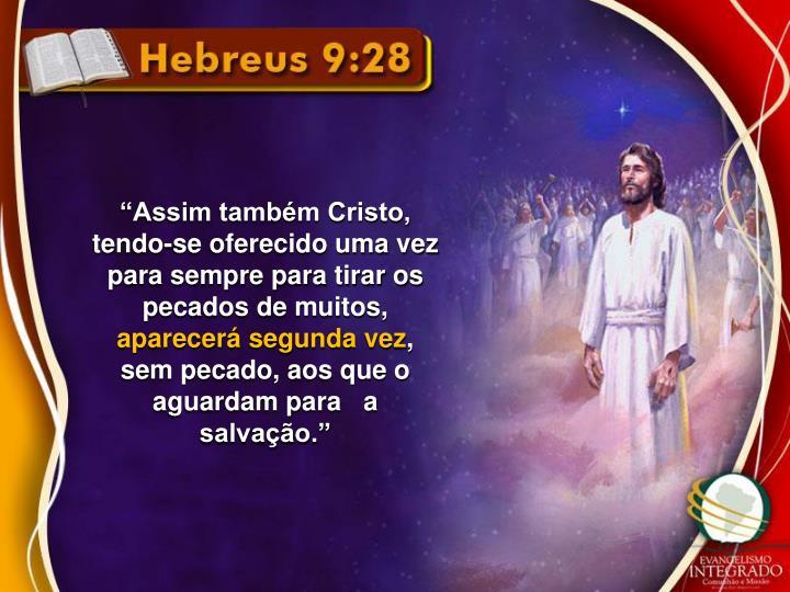 """""""Assim também Cristo, tendo-se oferecido uma vez para sempre para tirar os pecados de muitos,"""