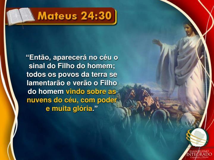 """""""Então, aparecerá no céu o sinal do Filho do homem; todos os povos da terra se lamentarão e verão o Filho do homem"""