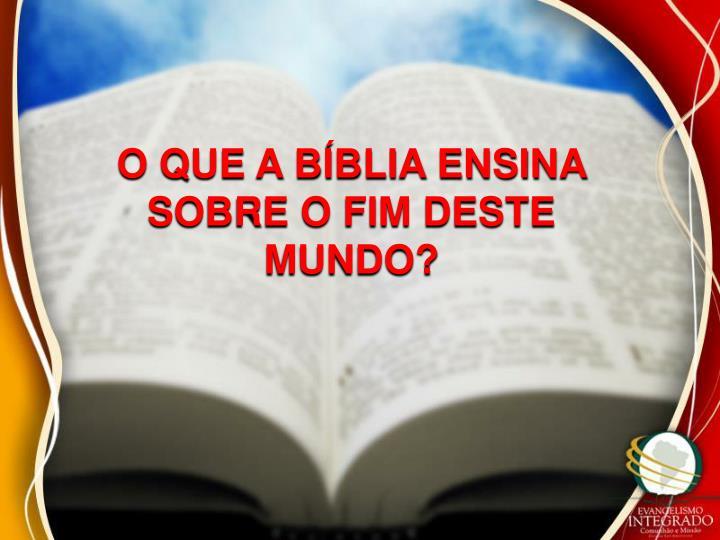 O QUE A BÍBLIA ENSINA SOBRE O FIM DESTE MUNDO?