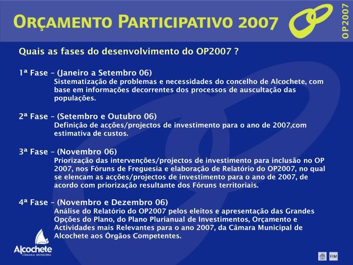 Quais as fases do desenvolvimento do OP2007 ?