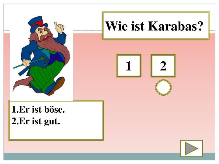 Wie ist Karabas?