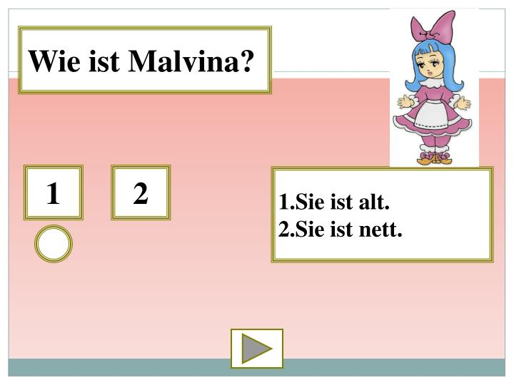 Wie ist Malvina?