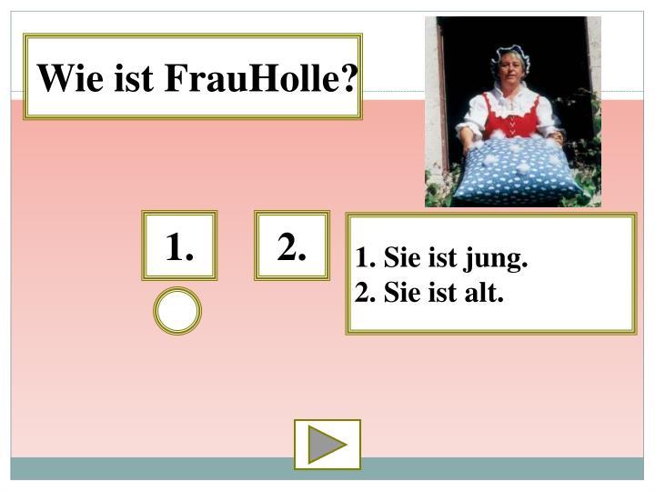 Wie ist FrauHolle?